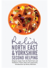 Relish North East and Yorkshire - Second Helping: Original Recipes from the Region's Finest Chefs and Restaurants   Peters Duncan L., ISBN:  9780993467806