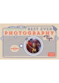 Lonely Planet's Best Ever Photography Tips   Lonely Planet, ISBN:  9781786578921