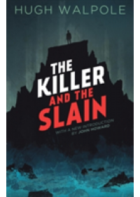 Killer and the Slain   Walpole Hugh, ISBN:  9781939140999