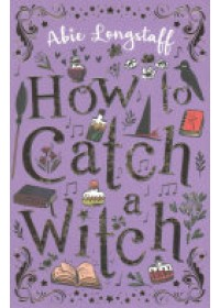 How to Catch a Witch   Longstaff Abie, ISBN:  9781407162515