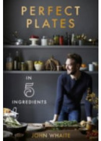 Perfect Plates in 5 Ingredients   Whaite John, ISBN:  9780857833518