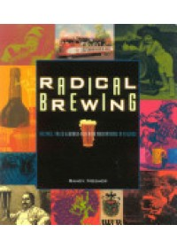 Radical Brewing   Mosher Randy, ISBN:  9780937381830