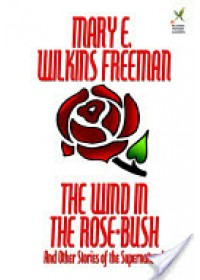 Wind in the Rose-Bush and Other Stories of the Supernatural   Freeman Mary Eleanor Wilkins, ISBN:  9781592242306