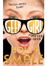 Forever Geek   Smale Holly, ISBN:  9780007574681