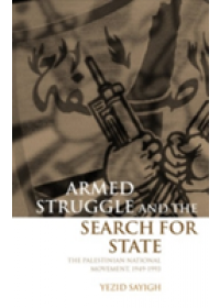 Armed Struggle and the Search for State   Sayigh Yezid (Assistant Director of Studies Centre of International Studies University of Cambridge), ISBN:  9780198292654