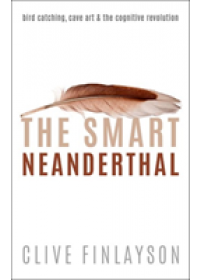 Smart Neanderthal   Finlayson Clive (Director of The Gibraltar Museum and Director of the Institute of Life and Earth Sciences University of Gibraltar), ISBN:  9780198797524