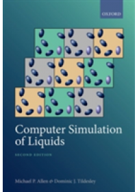 Computer Simulation of Liquids   Allen Michael Patrick (Emeritus Professor and Visiting Fellow University of Warwick and University of Bristol), ISBN:  9780198803195