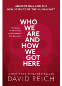 Who We Are and How We Got Here   Reich David (Professor of Genetics Harvard University), ISBN:  9780198821267