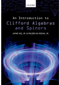 Introduction to Clifford Algebras and Spinors   Vaz Jr. Jayme (Professor of Mathematical Physics University of Campinas Brazil), ISBN:  9780198836285