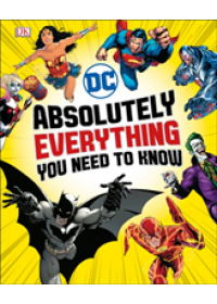 DC Comics Absolutely Everything You Need To Know   Marsham Liz, ISBN:  9780241314241