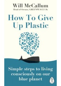How to Give Up Plastic   McCallum Will, ISBN:  9780241388938