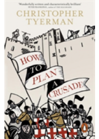 How to Plan a Crusade   Tyerman Christopher, ISBN:  9780241954652