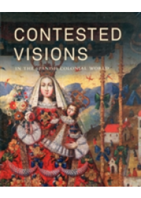 Contested Visions in the Spanish Colonial World   Katzew Ilona, ISBN:  9780300176643