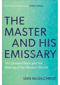 Master and His Emissary   McGilchrist Iain, ISBN:  9780300245929