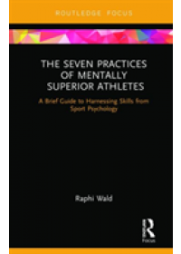 Seven Practices of Mentally Superior Athletes   Wald Raphael, ISBN:  9780367110598