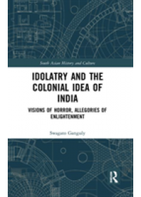 Idolatry and the Colonial Idea of India   Ganguly Swagato, ISBN:  9780367277932