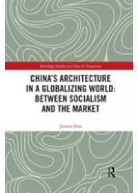 China's Architecture in a Globalizing World: Between Socialism and the Market   Han Jiawen (Xi'an Jiaotong-Liverpool Universirty China), ISBN:  9780367322274