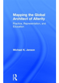 Mapping the Global Architect of Alterity   Jenson Michael (University of Colorado Denver), ISBN:  9780415818964