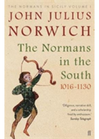 Normans in the South, 1016-1130   Norwich John Julius, ISBN:  9780571340248
