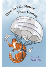 How to Fall Slower Than Gravity   Nahin Paul J., ISBN:  9780691176918