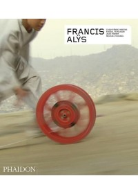 Francis Alys - Revised and Expanded Edition   Medina Cuauhtemoc, ISBN:  9780714875002