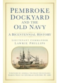 Pembroke Dockyard and the Old Navy: A Bicentennial History   Phillips Lieutenant-Commander Lawrie, ISBN:  9780750952149