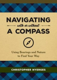 Navigating With or Without a Compass   Tanner Miles, ISBN:  9780762493968