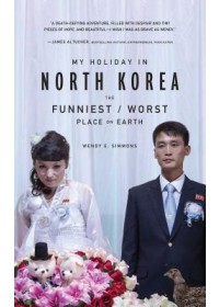 My Holiday In North Korea   Simmons Wendy, ISBN:  9780795347047