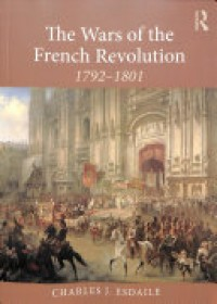 Wars of the French Revolution   Esdaile Charles J (University of Liverpool UK), ISBN:  9780815386889