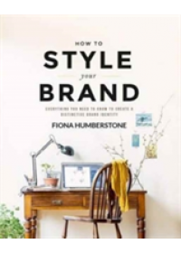 How to Style Your Brand   Humberstone Fiona, ISBN:  9780956454539