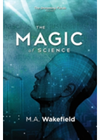 Magic of Science   Wakefield M a, ISBN:  9780986449444