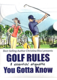 Golf Rules & Essential Etiquette + Golf Rules - the major changes simplified   Ricci Christina, ISBN:  9780988456990
