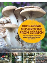 Home-Grown Mushrooms from Scratch   Wurth Magdalena, ISBN:  9780993389290