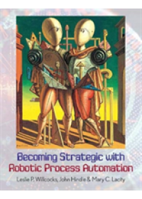 Becoming Strategic with Robotic Process Automation   Willcocks Leslie P., ISBN:  9780995682054
