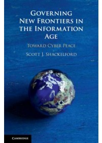 Governing New Frontiers in the Information Age   Shackelford Scott J. (Indiana University), ISBN:  9781108427739
