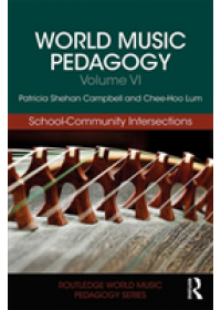 World Music Pedagogy, Volume VI: School-Community Intersections   Campbell Patricia Shehan (University of Washington USA), ISBN:  9781138068483