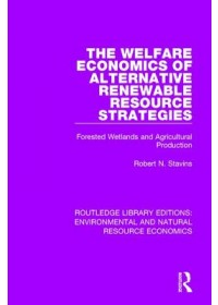 Welfare Economics of Alternative Renewable Resource Strategies   Stavins Professor Robert N., ISBN:  9781138083677
