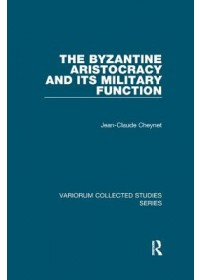 Byzantine Aristocracy and its Military Function   Cheynet Jean-Claude, ISBN:  9781138375079
