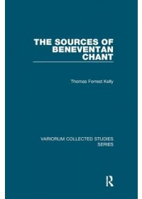 Sources of Beneventan Chant   Kelly Professor Thomas Forrest, ISBN:  9781138375802
