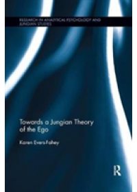 Towards a Jungian Theory of the Ego   Evers-Fahey Karen (University of Victoria Canada), ISBN:  9781138478022