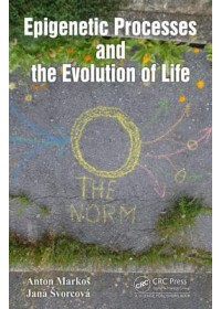 Epigenetic Processes and Evolution of Life   Svorcova Jana (Department of Philosophy and History of Sciences Faculty of Science Charles University Prague Czech Republic), ISBN:  9781138541924