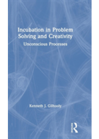 Incubation in Problem Solving and Creativity   Gilhooly Kenneth J., ISBN:  9781138551510