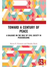 Toward a Century of Peace   Clements Kevin P. (University of Otago New Zealand), ISBN:  9781138585768