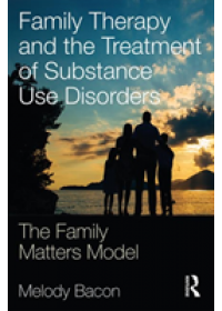 Family Therapy and the Treatment of Substance Use Disorders   Bacon Melody, ISBN:  9781138724778