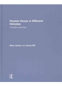 Passive House in Different Climates   James Mary (Low Carbon Productions Larkspur California USA), ISBN:  9781138904033