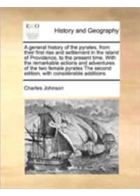 General History of the Pyrates, from Their First Rise and Se   Johnson Charles, ISBN:  9781170776940