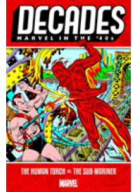 Decades: Marvel In The 40s - The Human Torch Vs. The Sub-mariner   Marvel Comics, ISBN:  9781302916589