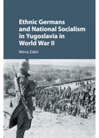 Ethnic Germans and National Socialism in Yugoslavia in World War II   Zakic Mirna (Ohio University), ISBN:  9781316622957