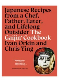 Gaijin Cookbook: Japanese Recipes from a Chef, Father, Eater and Lifelong Outsider   Orkin Ivan, ISBN:  9781328954350