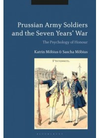 Prussian Army Soldiers and the Seven Years' War   Mobius Katrin (German Agency for Schools Abroad), ISBN:  9781350081574